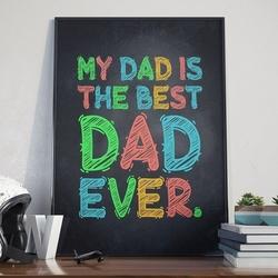 Ma dad is the best dad ever - plakat w ramie , wymiary - 40cm x 50cm, kolor ramki - biały