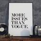 More issues than vogue - plakat typograficzny , wymiary - 50cm x 70cm, ramka - czarna