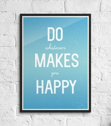 Do whatever makes you happy - plakat