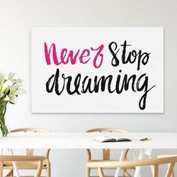Modny obraz na płótnie - never stop dreaming , wymiary - 70cm x 100cm