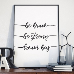 Plakat w ramie - be brave, be strong, dream big , wymiary - 30cm x 40cm, ramka - czarna
