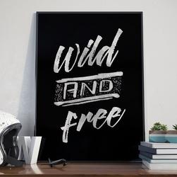 Wild and free - plakat typograficzny w ramie , wymiary - 50cm x 70cm, wersja - na białym tle, kolor ramki - czarny