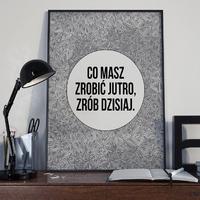 Co masz zrobić jutro, zrób dzisiaj. - plakat typograficzny , wymiary - 18cm x 24cm, ramka - czarna
