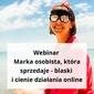 Webinar marka osobista, która sprzedaje - blaski i cienie działania online