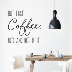 Naklejka na ścianę - but first coffee, lots and lots of it. , kolor naklejki - biała, wymiary naklejki - szer. 90cm x wys. 90cm