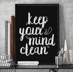 Keep your mind clean - plakat typograficzny , wymiary - 40cm x 50cm, kolor ramki - biały