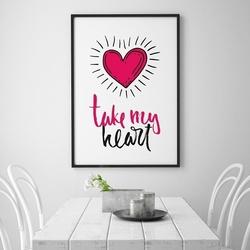 Take my heart - plakat typograficzny , wymiary - 70cm x 100cm, kolor ramki - biały