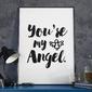 Youre my angel - plakat w ramie , wymiary - 60cm x 90cm, ramka - biała