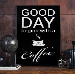 Good day begins with a coffee - plakat typograficzny , wymiary - 18cm x 24cm, ramka - czarna