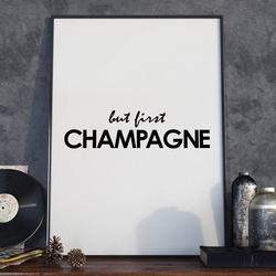 But first champagne - designerski plakat w ramie , wymiary - 18cm x 24cm, wersja - białe napisy + czarne tło, kolor ramki - czarny