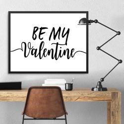 Be my valentine - plakat w ramie , wymiary - 70cm x 100cm, ramka - czarna
