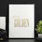 Stay golden - plakat ze złotym nadrukiem , wymiary - 40cm x 50cm, kolor ramki - czarny, kolor nadruku - srebrny