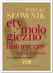 Wielki słownik etymologiczno-historyczny języka polskiego - krystyna długosz-kurczabowa