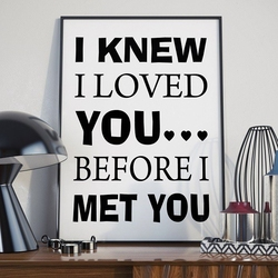 I knew i loved you before i met you - plakat typograficzny , wymiary - 18cm x 24cm, ramka - biała