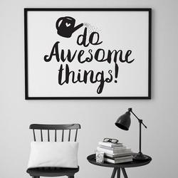 Do awesome things - plakat typograficzny , wymiary - 60cm x 90cm, kolor ramki - biały