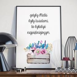 Gdyby matki były kwiatami, to byłabyś najpiękniejszym  - plakat dla mamy , wymiary - 30cm x 40cm, kolor ramki - biały