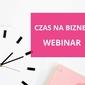 "Webinar ""czas na biznes"""