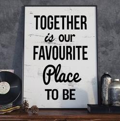 Together is our favourite place to be - plakat typograficzny , wymiary - 70cm x 100cm, ramka - czarna