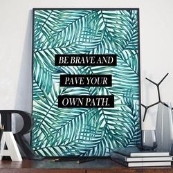 Plakat w ramie - be brave and pave your own path , wymiary - 50cm x 70cm, ramka - biała