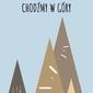 Chodźmy w góry - plakat wymiar do wyboru: 30x40 cm